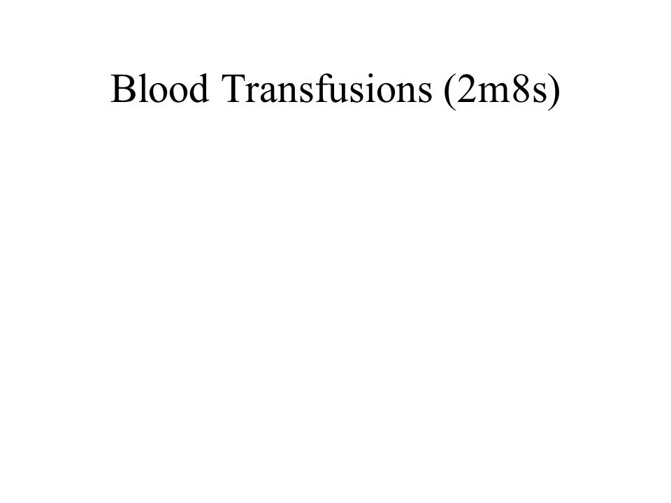 Blood Transfusions (2m8s)