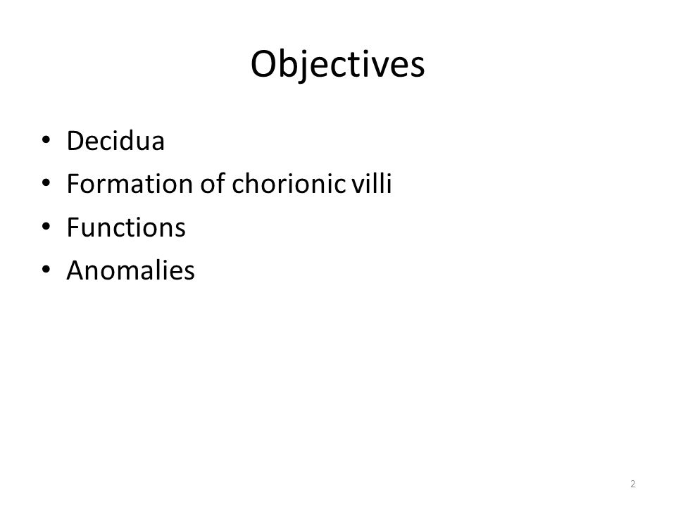 Objectives Decidua Formation of chorionic villi Functions Anomalies