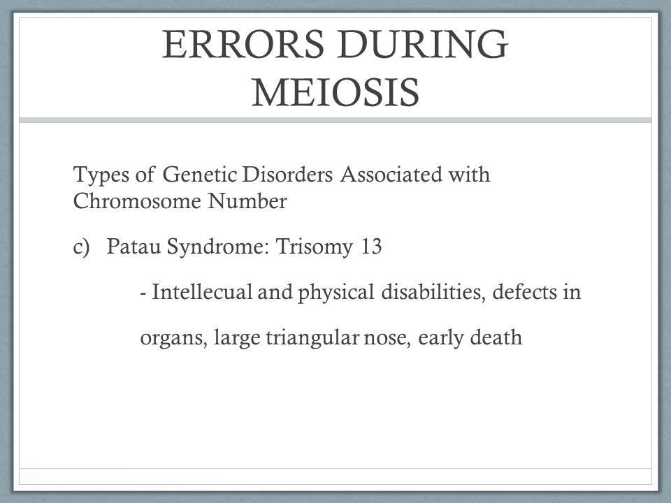 ERRORS DURING MEIOSIS Types of Genetic Disorders Associated with Chromosome Number. Patau Syndrome: Trisomy 13.