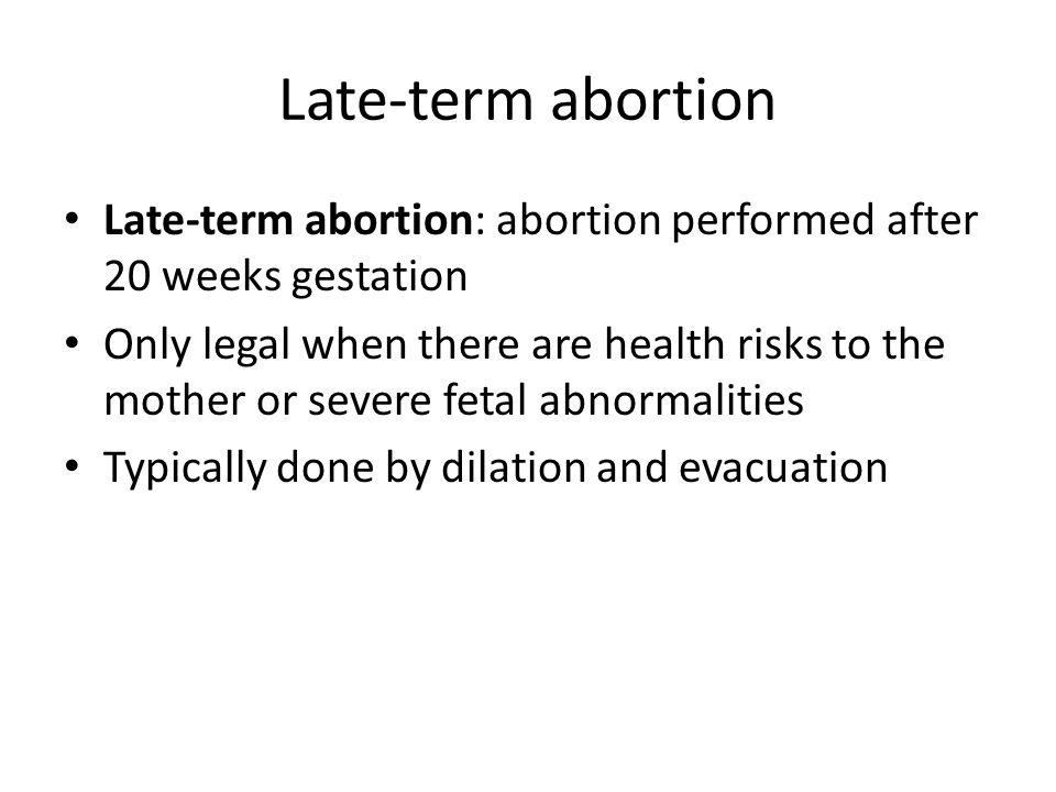 Late-term abortion Late-term abortion: abortion performed after 20 weeks gestation.