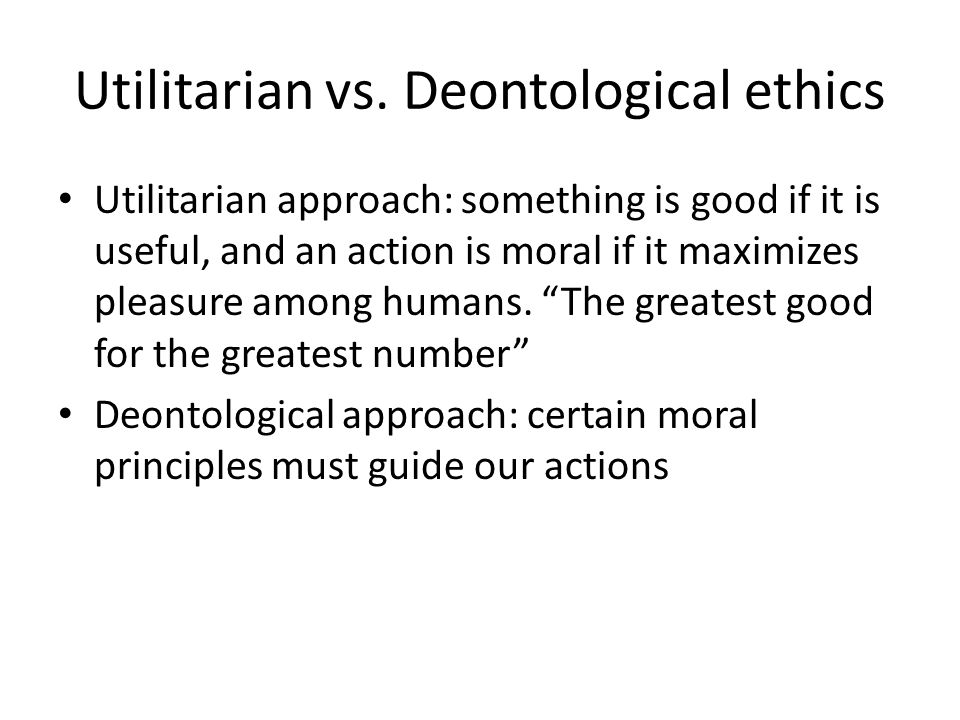 Utilitarian vs. Deontological ethics