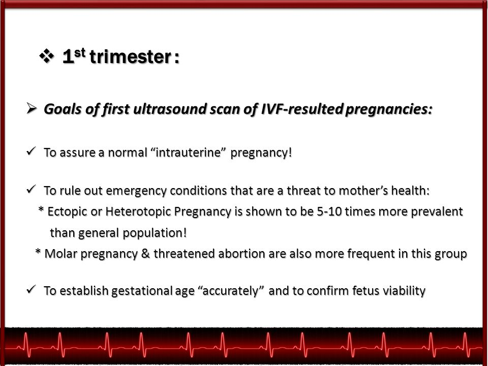1st trimester : Goals of first ultrasound scan of IVF-resulted pregnancies: To assure a normal intrauterine pregnancy!