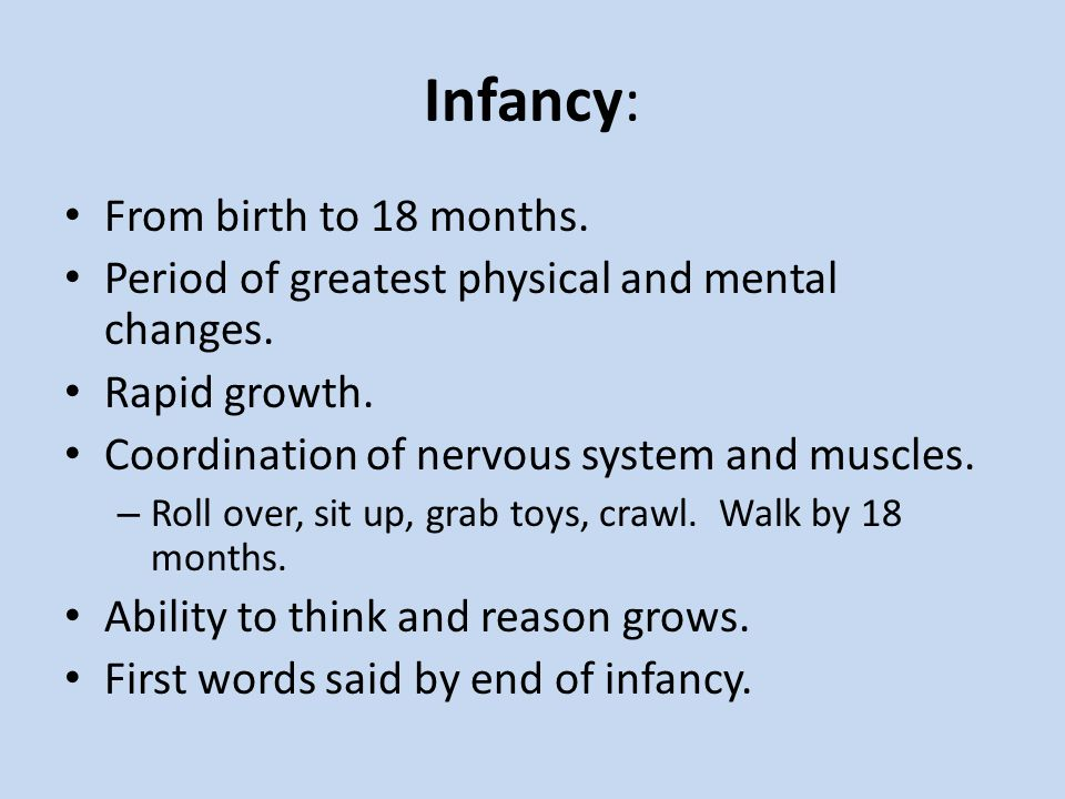 Infancy: From birth to 18 months.
