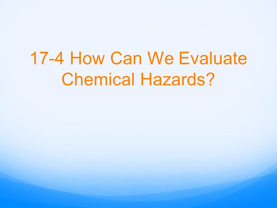 17-4 How Can We Evaluate Chemical Hazards