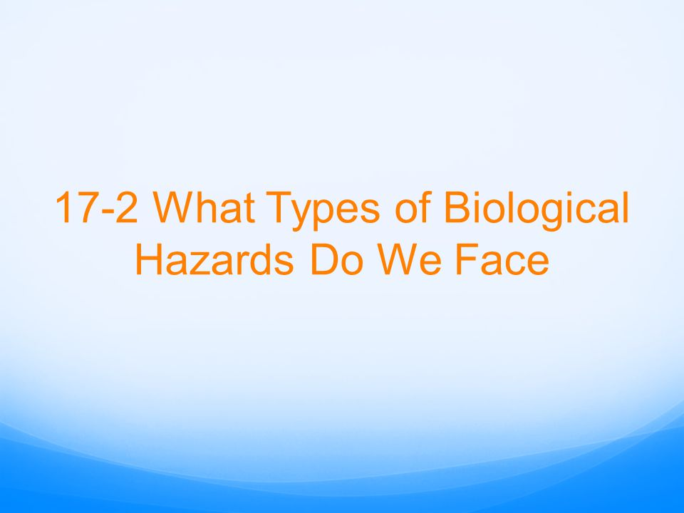 17-2 What Types of Biological Hazards Do We Face