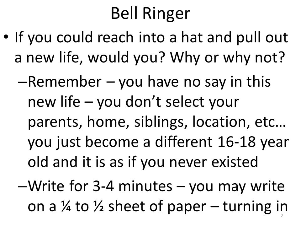 Bell Ringer If you could reach into a hat and pull out a new life, would you Why or why not