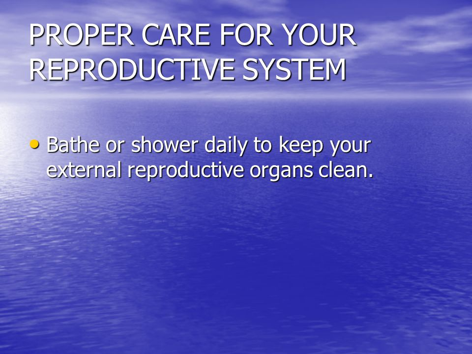 PROPER CARE FOR YOUR REPRODUCTIVE SYSTEM
