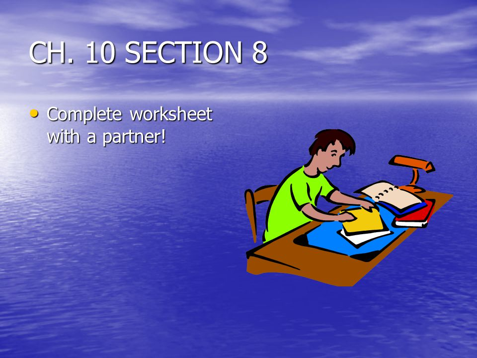 CH. 10 SECTION 8 Complete worksheet with a partner!