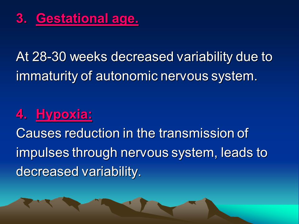 3. Gestational age. At 28-30 weeks decreased variability due to. immaturity of autonomic nervous system.