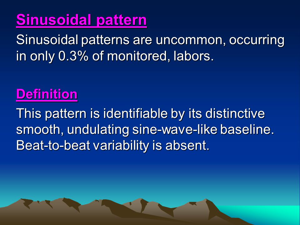 Sinusoidal pattern Sinusoidal patterns are uncommon, occurring in only 0.3% of monitored, labors. Definition.