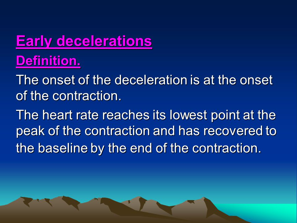 Early decelerations Definition.