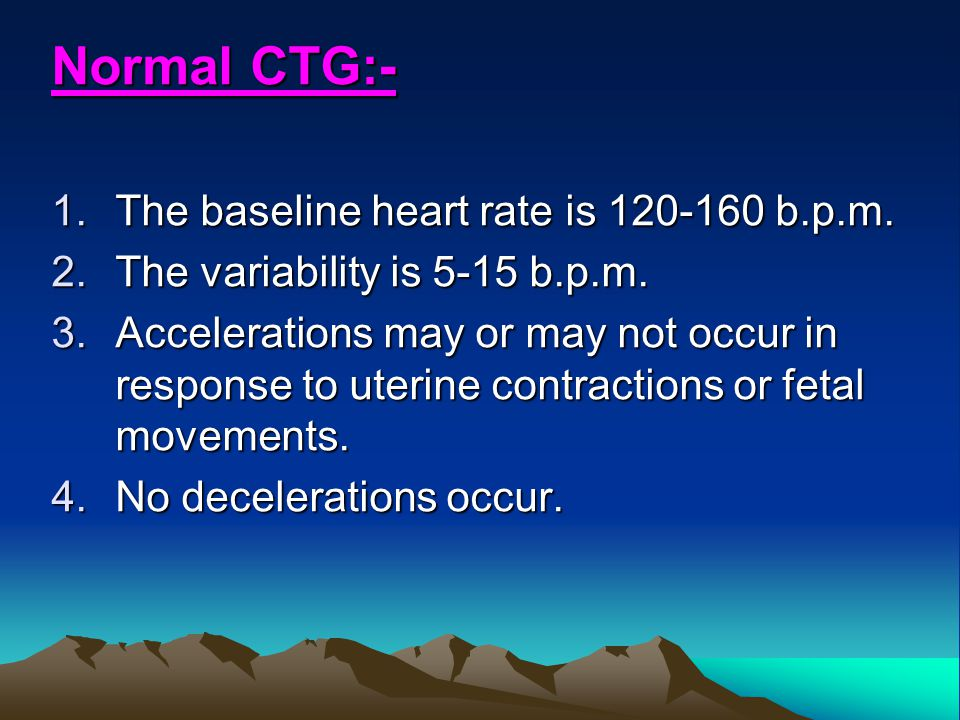 Normal CTG:- The baseline heart rate is 120-160 b.p.m.