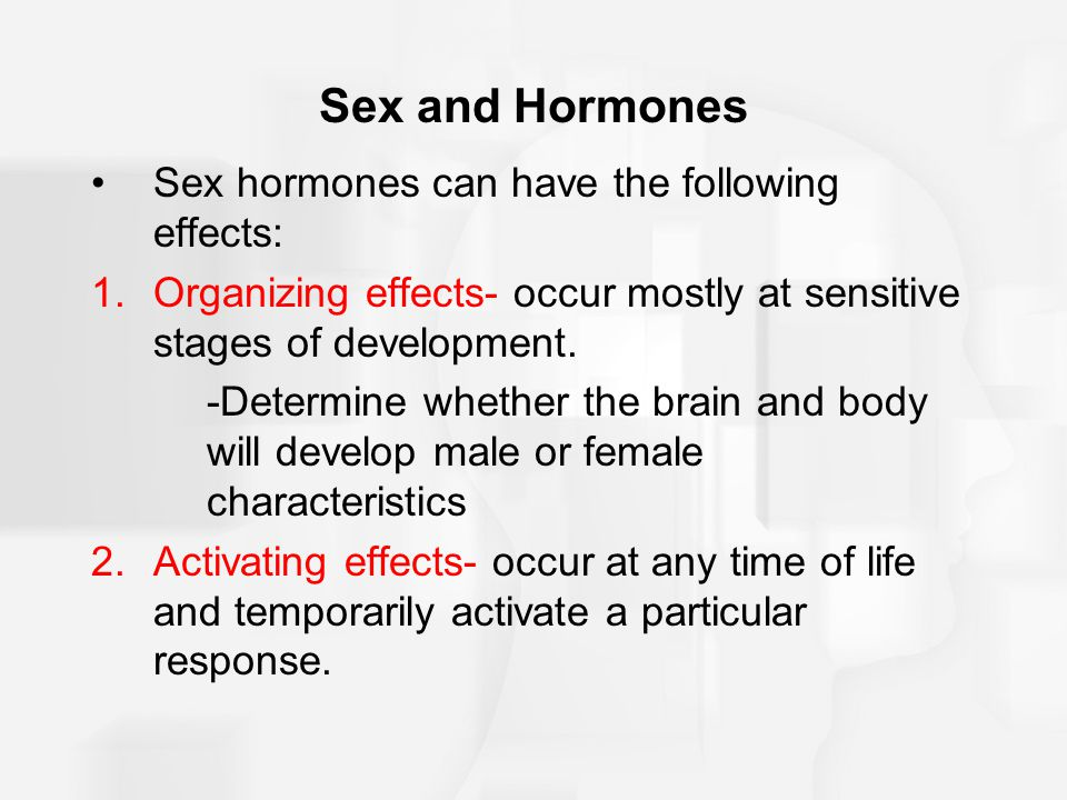 Sex and Hormones Sex hormones can have the following effects: