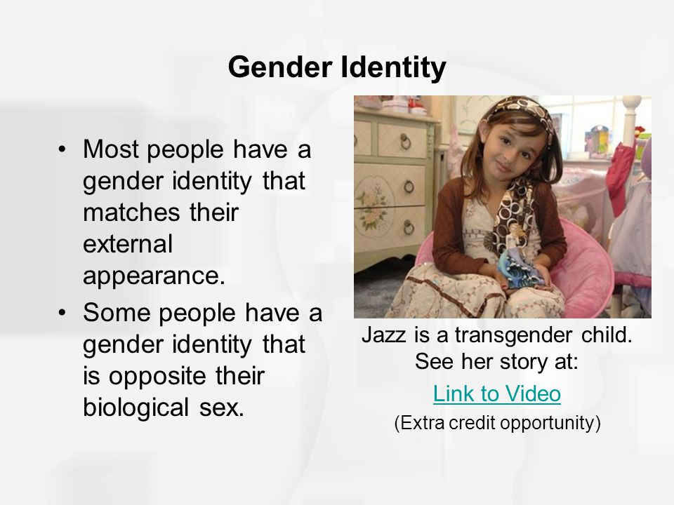 Gender Identity Most people have a gender identity that matches their external appearance.