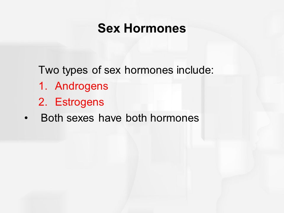 Sex Hormones Two types of sex hormones include: Androgens Estrogens