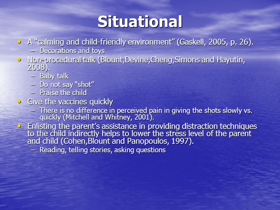 Situational A calming and child-friendly environment (Gaskell, 2005, p. 26). Decorations and toys.