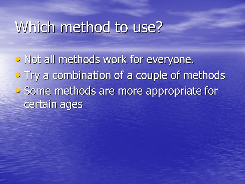 Which method to use Not all methods work for everyone.