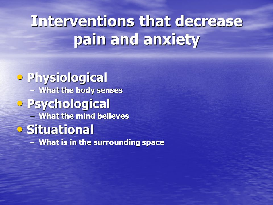 Interventions that decrease pain and anxiety