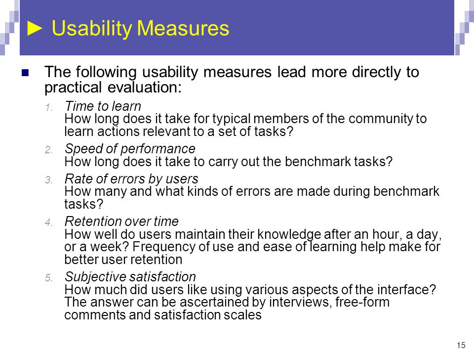 ► Usability Measures The following usability measures lead more directly to practical evaluation: