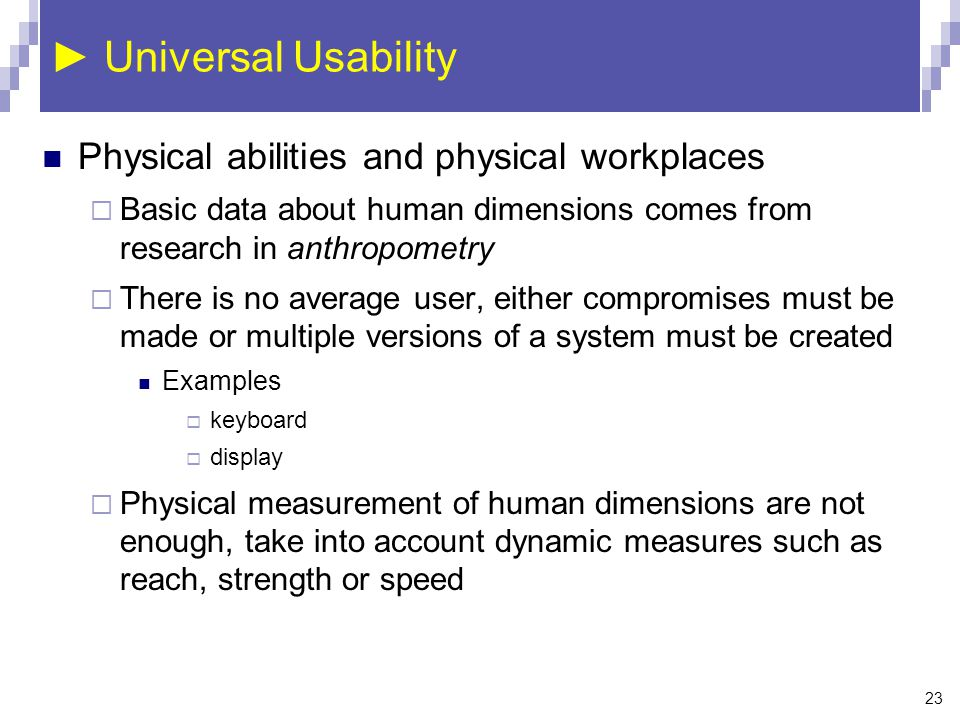 ► Universal Usability Physical abilities and physical workplaces