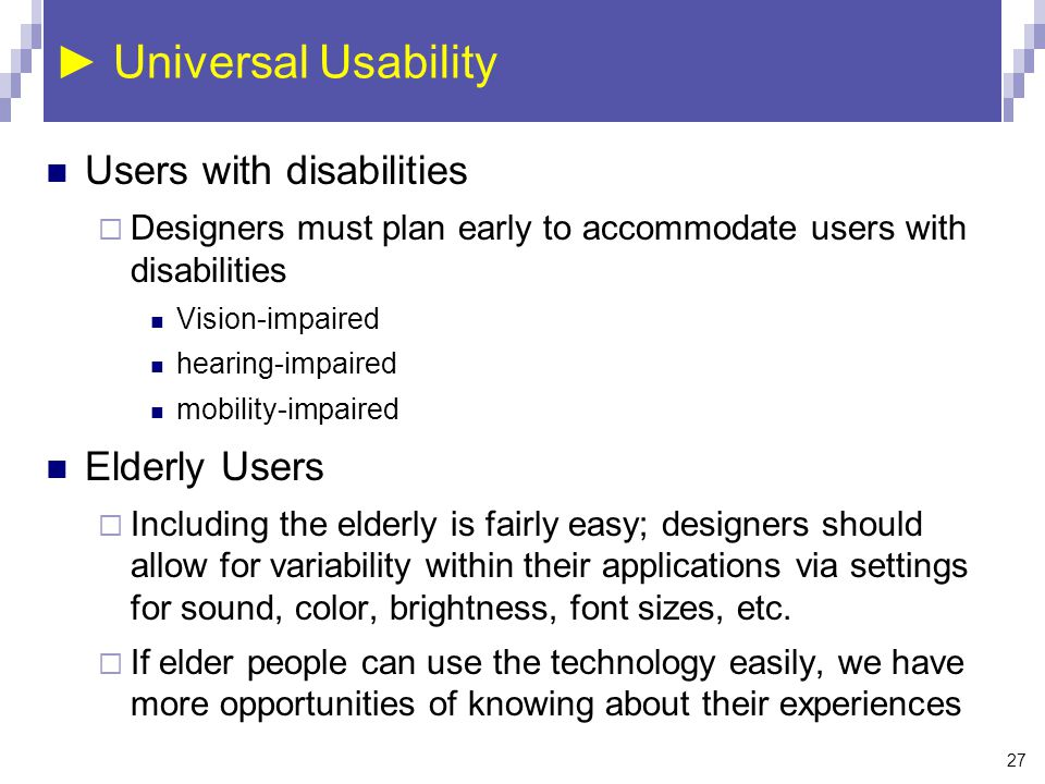 ► Universal Usability Users with disabilities Elderly Users