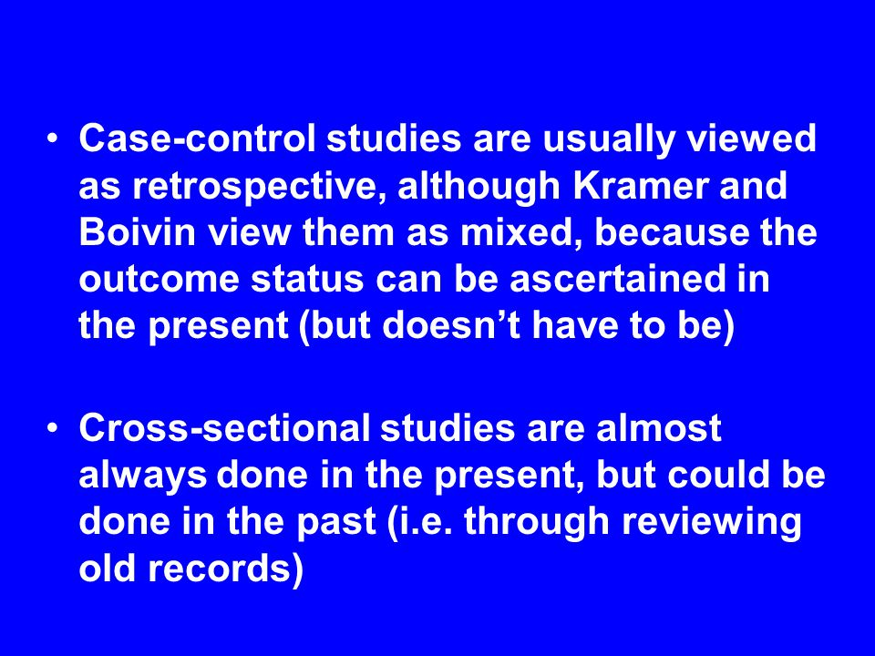 Case-control studies are usually viewed as retrospective, although Kramer and Boivin view them as mixed, because the outcome status can be ascertained in the present (but doesn't have to be)