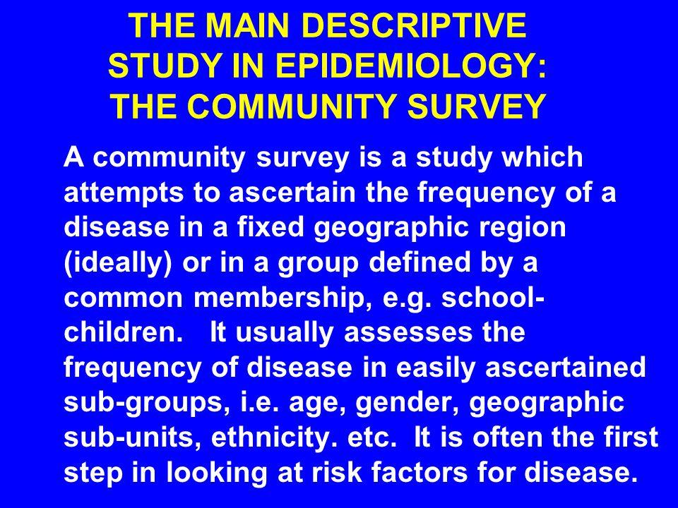 THE MAIN DESCRIPTIVE STUDY IN EPIDEMIOLOGY: THE COMMUNITY SURVEY