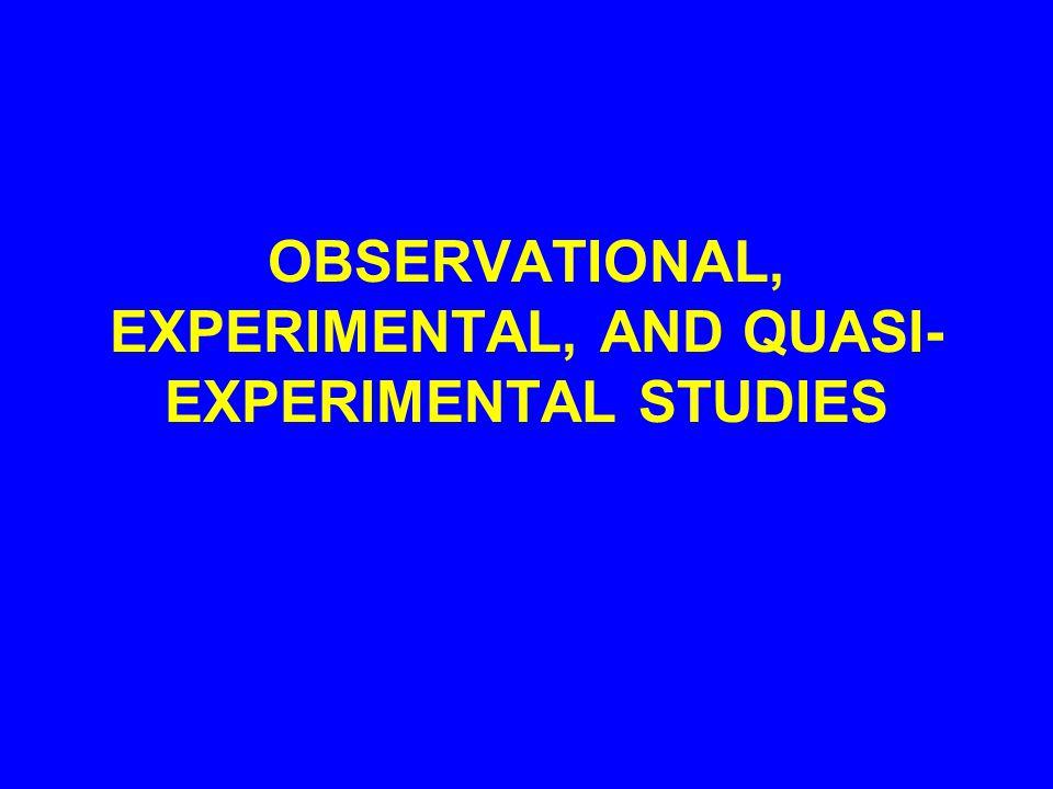 OBSERVATIONAL, EXPERIMENTAL, AND QUASI-EXPERIMENTAL STUDIES