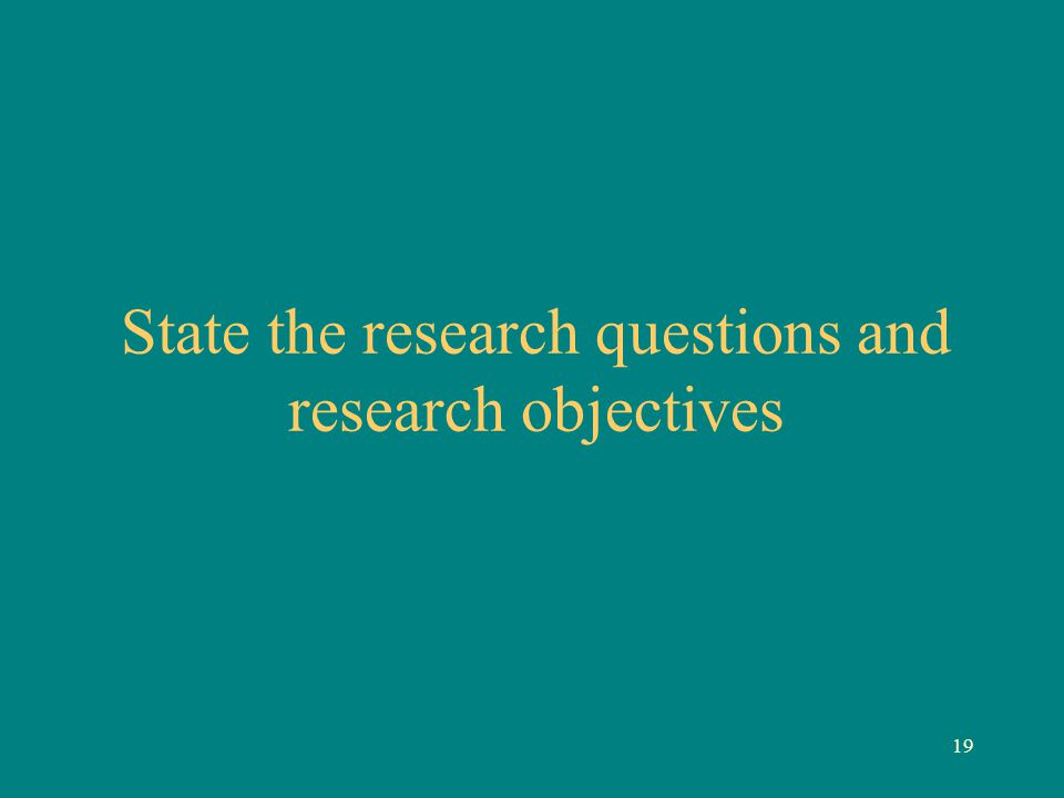 State the research questions and research objectives