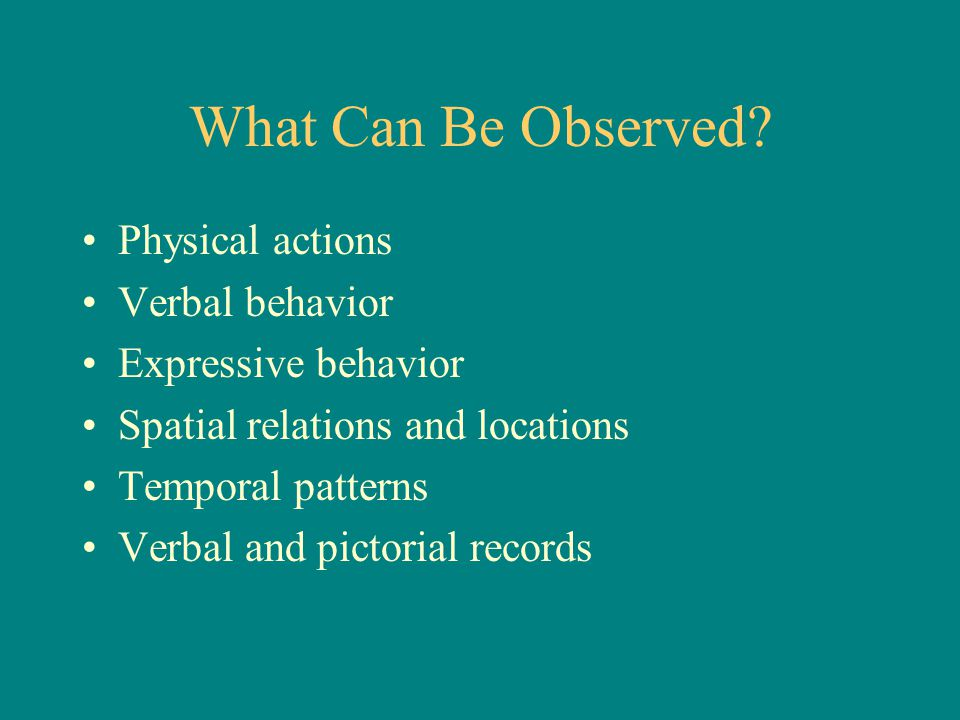 What Can Be Observed Physical actions Verbal behavior