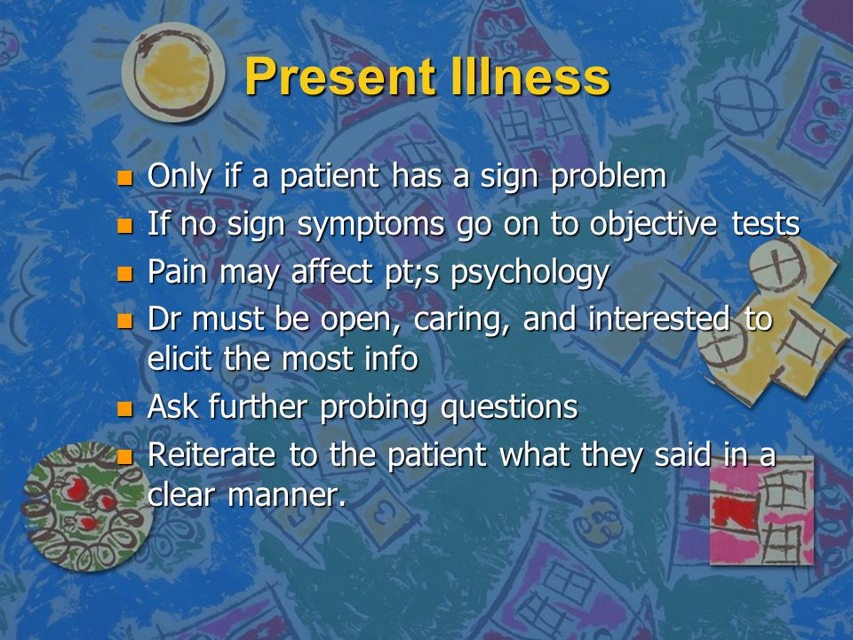 Present Illness Only if a patient has a sign problem