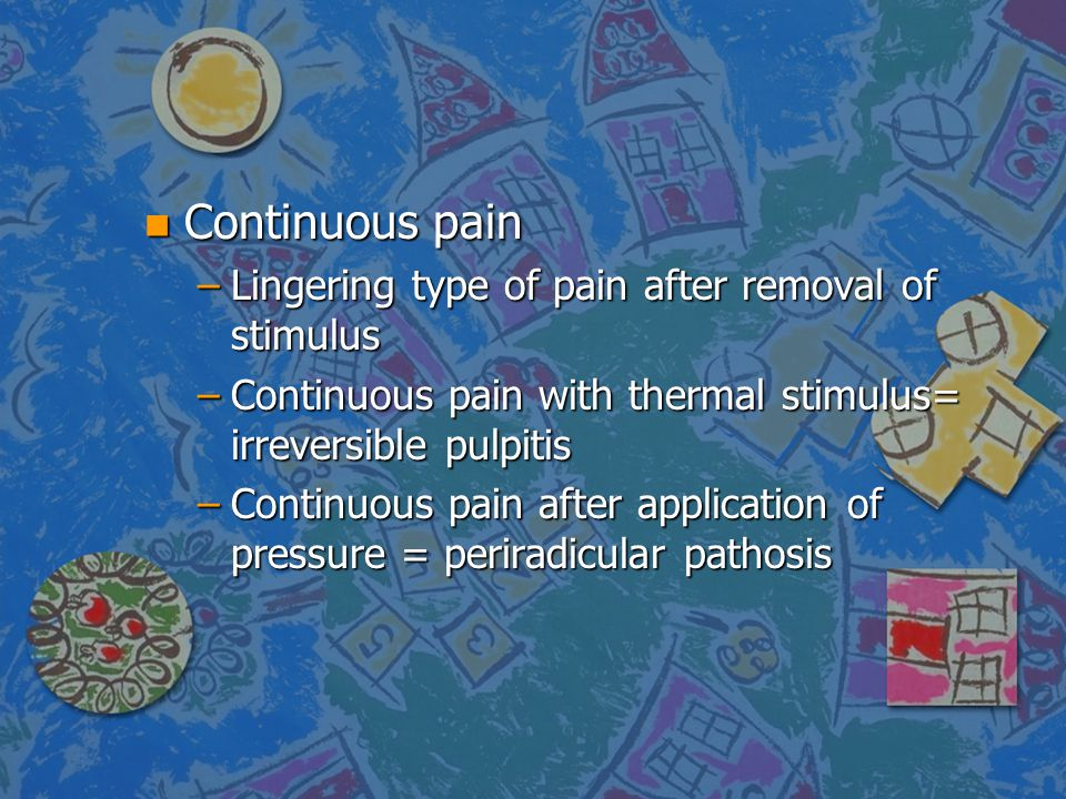 Continuous pain Lingering type of pain after removal of stimulus