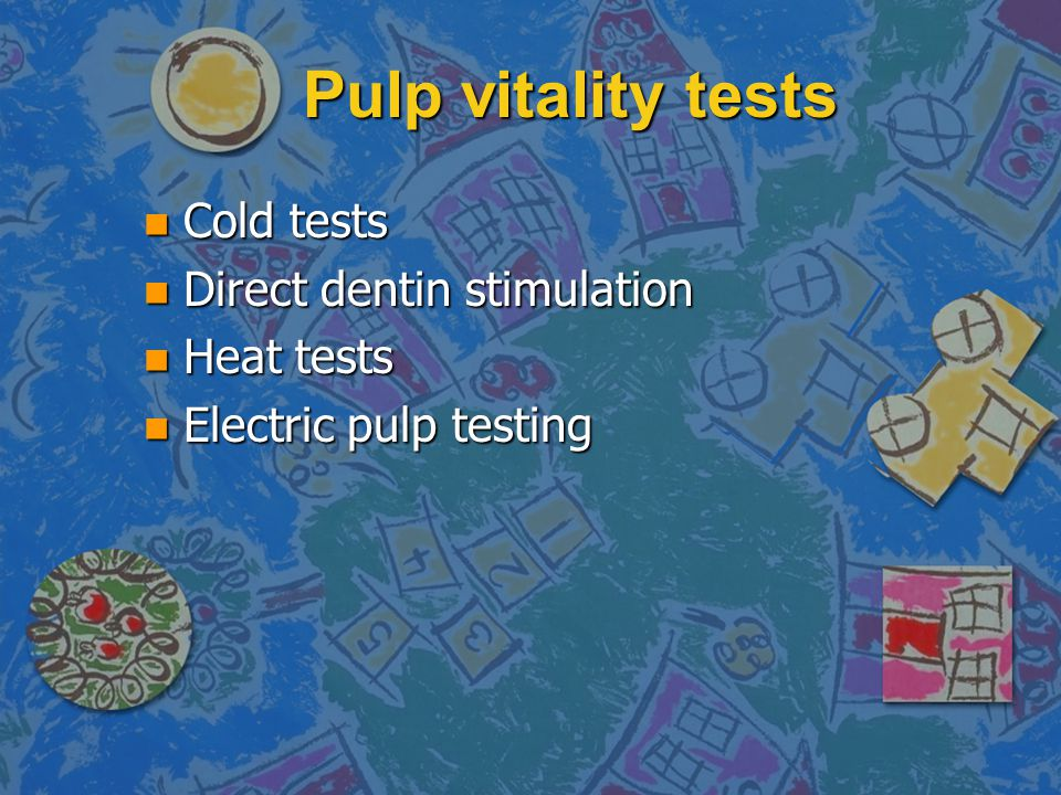 Pulp vitality tests Cold tests Direct dentin stimulation Heat tests