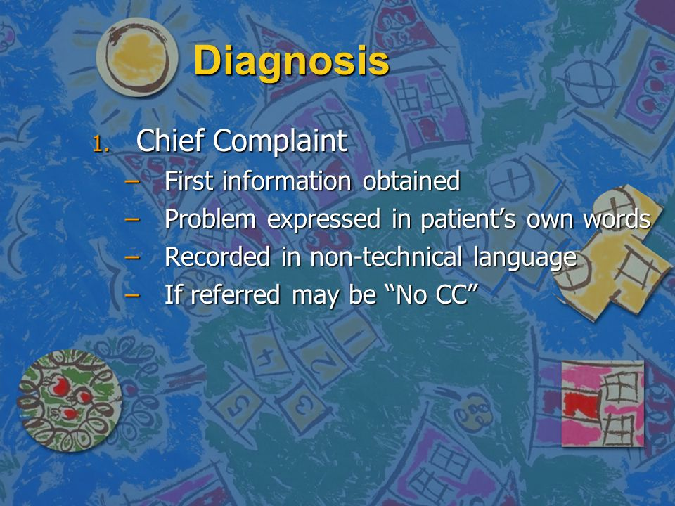 Diagnosis Chief Complaint First information obtained