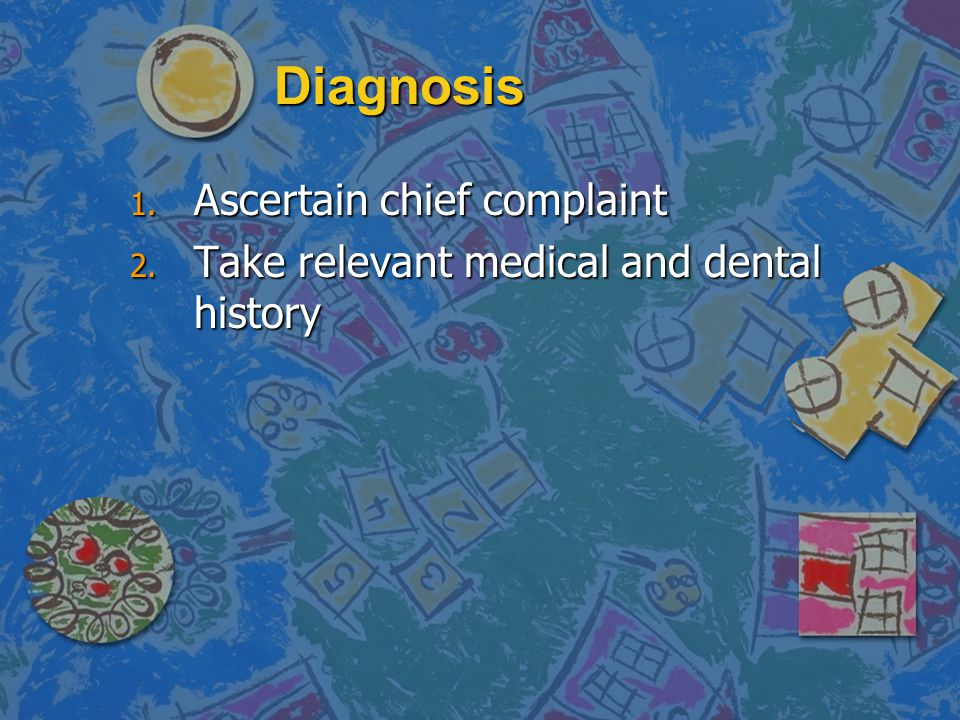Diagnosis Ascertain chief complaint