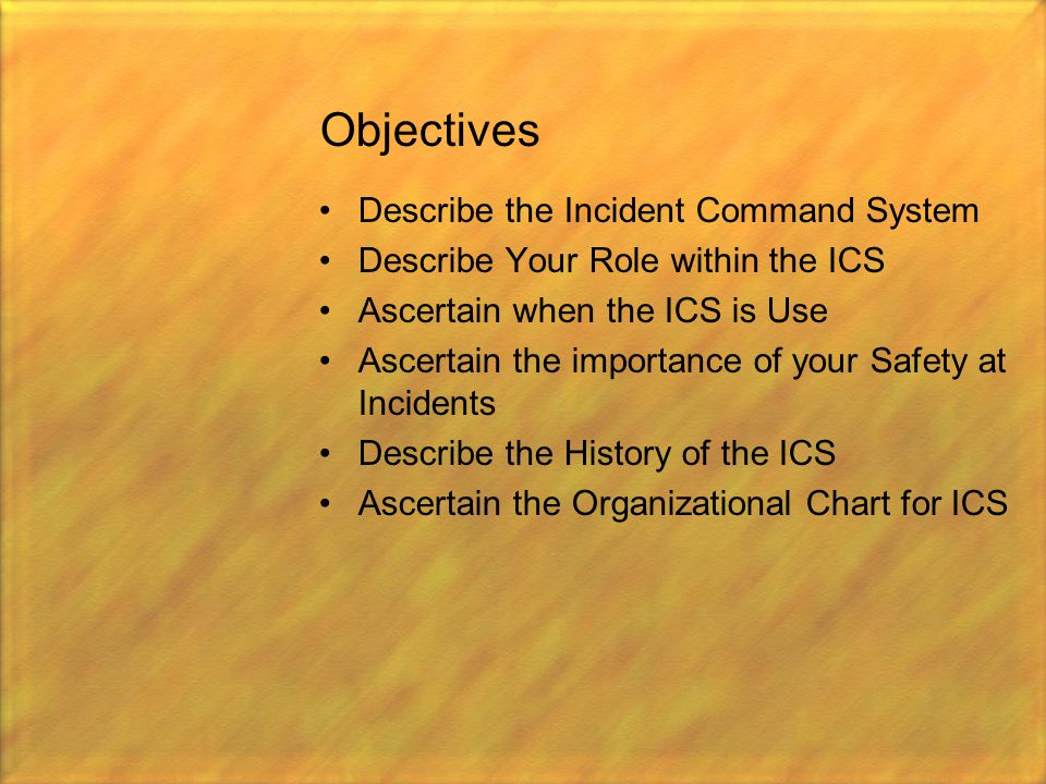 Objectives Describe the Incident Command System