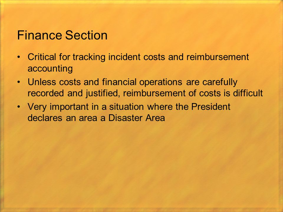 Finance Section Critical for tracking incident costs and reimbursement accounting.