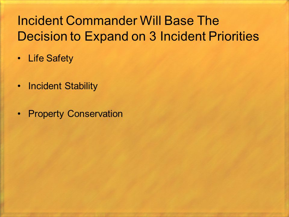 Incident Commander Will Base The Decision to Expand on 3 Incident Priorities