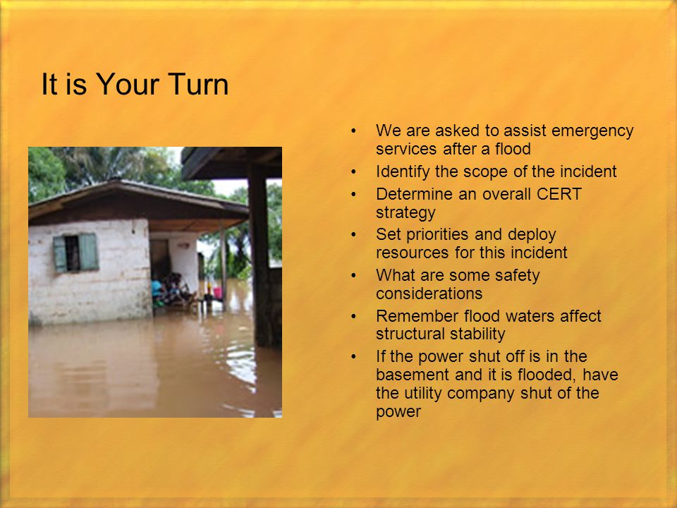 It is Your Turn We are asked to assist emergency services after a flood. Identify the scope of the incident.