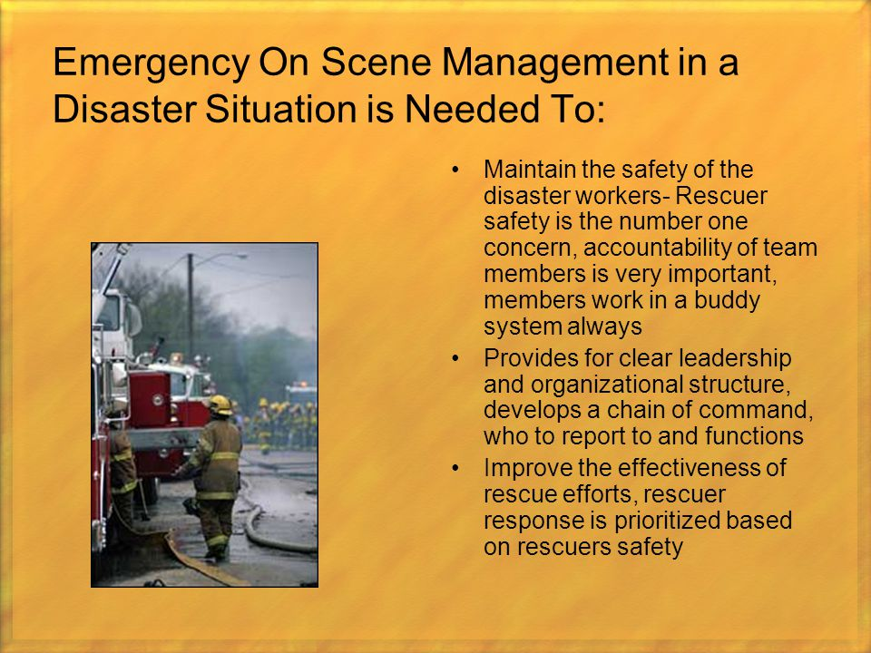 Emergency On Scene Management in a Disaster Situation is Needed To: