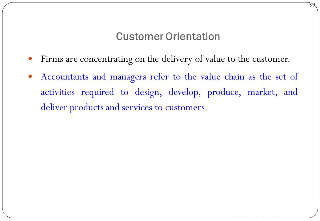 Customer Orientation Firms are concentrating on the delivery of value to the customer.