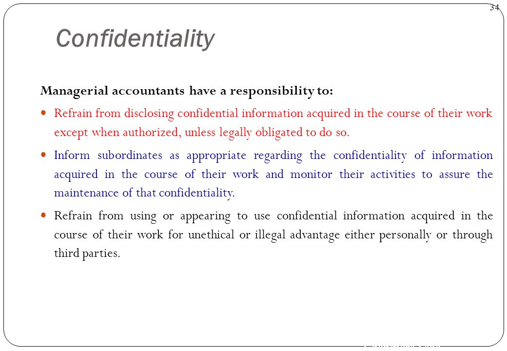 Confidentiality Managerial accountants have a responsibility to: