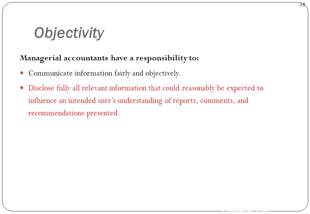 Objectivity Managerial accountants have a responsibility to: