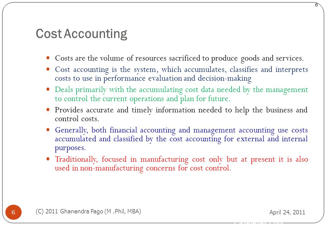 Cost Accounting Costs are the volume of resources sacrificed to produce goods and services.
