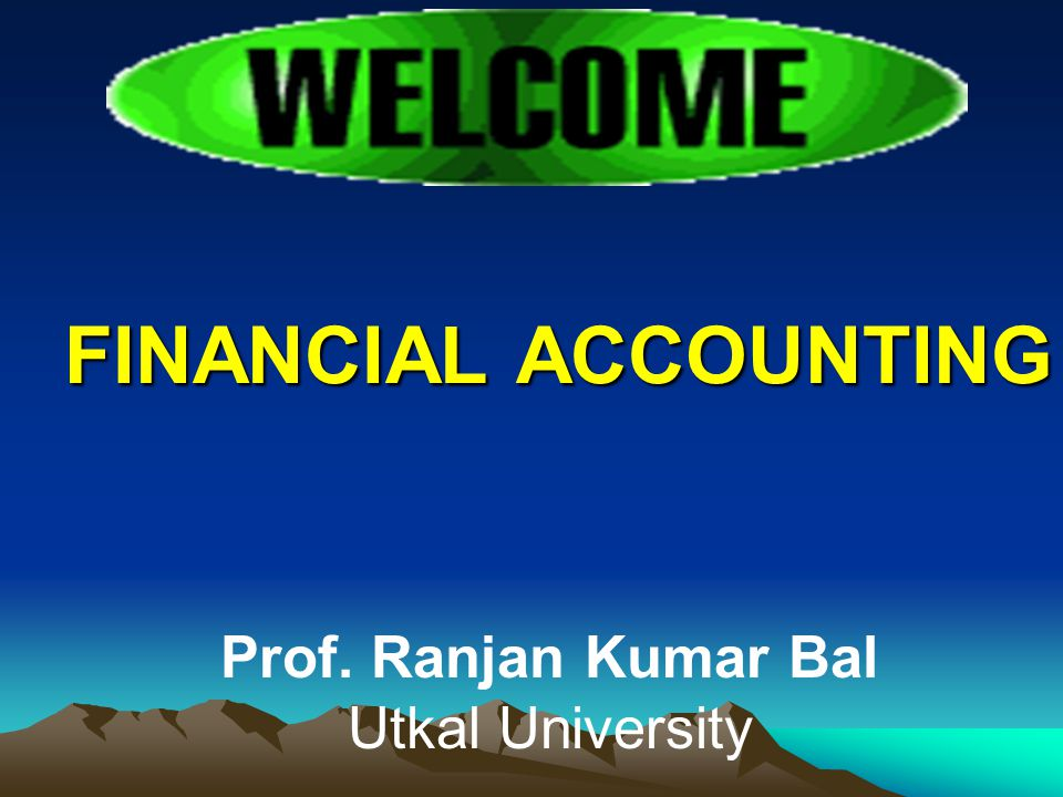 FINANCIAL ACCOUNTING Prof. Ranjan Kumar Bal Utkal University