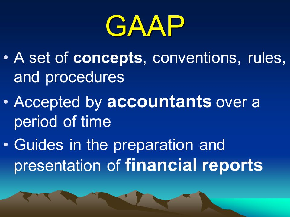 GAAP A set of concepts, conventions, rules, and procedures
