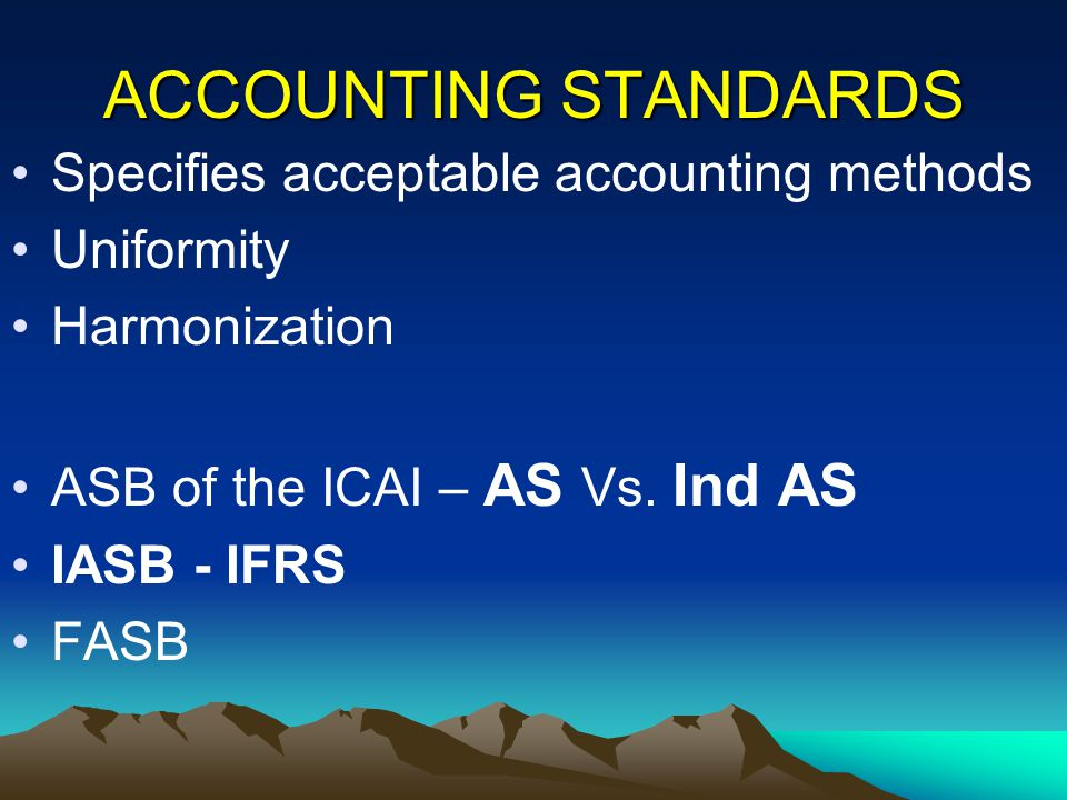 ACCOUNTING STANDARDS Specifies acceptable accounting methods