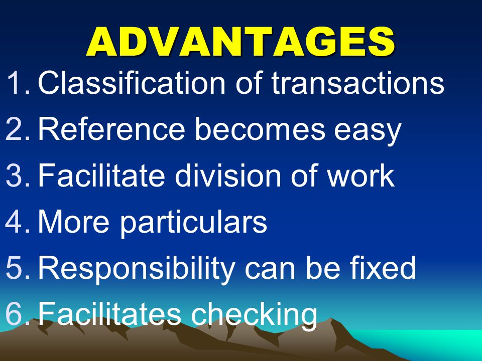 ADVANTAGES Classification of transactions Reference becomes easy