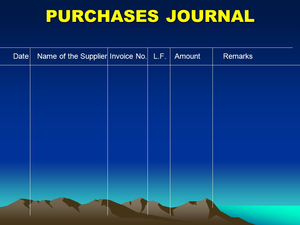 PURCHASES JOURNAL Date Name of the Supplier Invoice No. L.F. Amount Remarks
