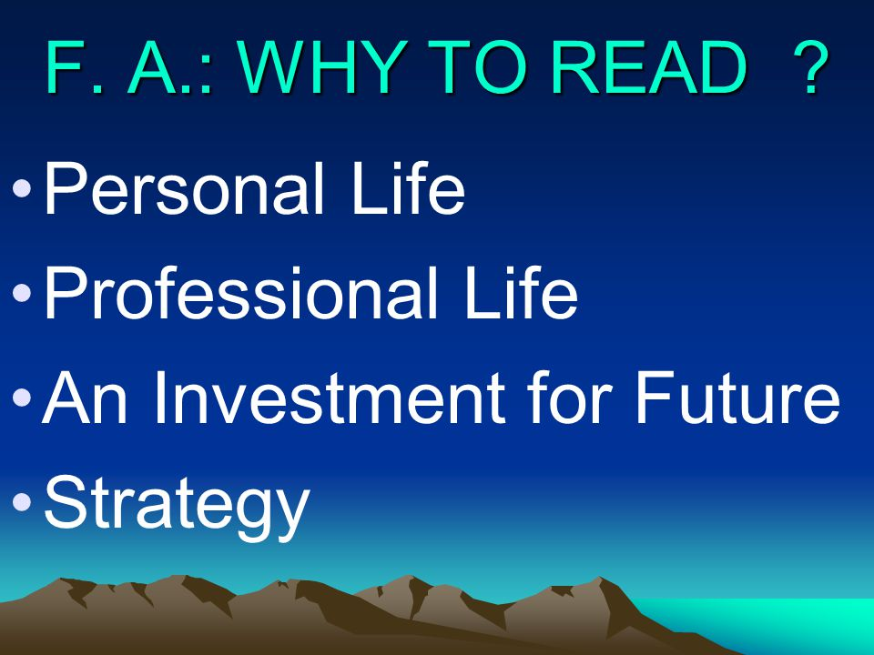 F. A.: WHY TO READ Personal Life Professional Life An Investment for Future Strategy